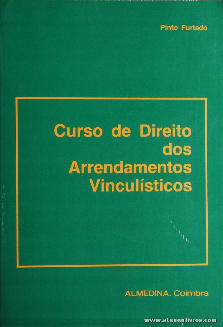 Pinto Furtado - Curso de Direito dos Arrendamentos Vinculísticos - Almedina - Coimbra - 1984. Desc. 526 pág / 23 cm x 16 cm / Br. «€25.00»
