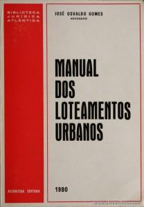 José Osvaldo Gomes - Manual dos Loteamentos Urbanos - Atlândida Editora - Coimbra - 1980. Desc. 398 pág / 23 cm x 16 cm / Br. «€20.00»