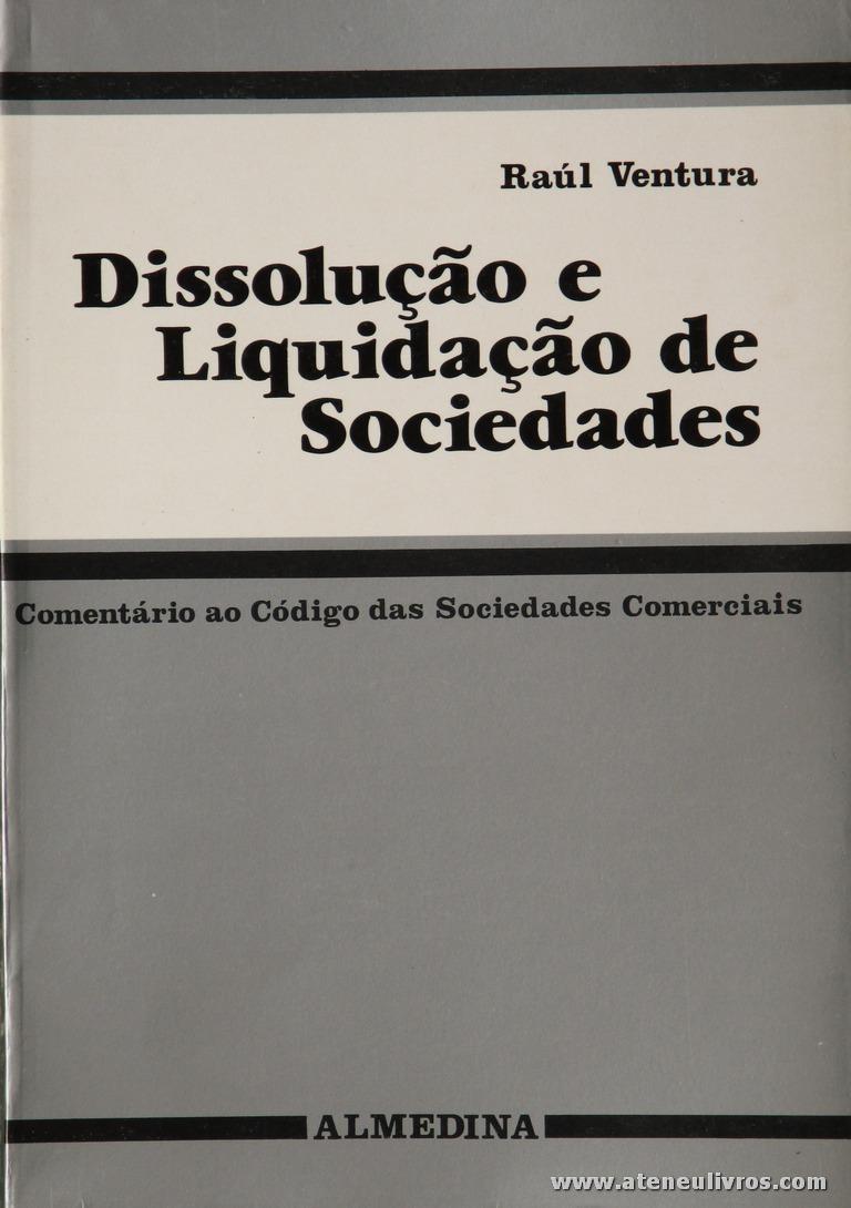 Raul Ventura - Dissolução Liquidação de Sociedades (Comentário ao Código das Sociedades Comerciais) - Almedina - Coimbra - 1987. Desc. 522 pág / 23 cm x 16 cm / Br. «€25.00»