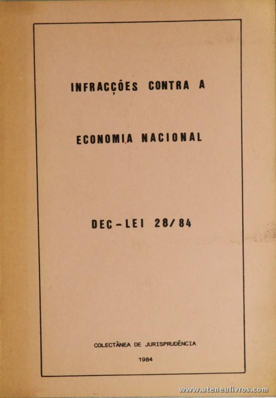 Infracções Contra a Economia Nacional - Dec-Lei 28/84 - Colecção de Jurisprudência - Lisboa 1984. Desc. 41 pág / 20,5 cm x 14,5 cm / Br. «€5.00»