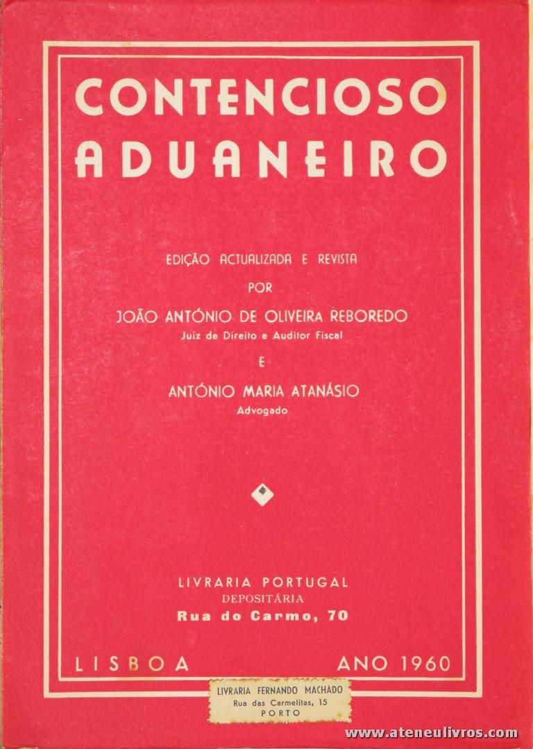 João António de Oliveira Reboredo e António Maria Atanásio - Contencioso Aduaneiro - Livraria Portugal - Lisboa - 1960. Desc. 179 pág / 22 cm x 15,5 cm / Br. «€5.00»