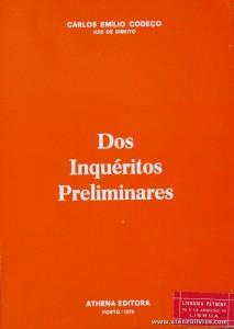 Carlos Emílio Codeço - Dos Inquéritos Preliminares - Athena Editora - Porto - 1979. Desc. 175 pág / 21 cm x 15 cm / Br «€5.00»