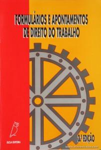 Formulário e Apontamentos de Direito do Trabalho - Elcla Editora - Porto - 1994. Desc. 239 pág / 23 cm x 16 cm / Br. «€8.00»