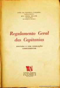 João da Fonseca Caxaria e Rui Viera Miller - Regulamento Geral das Capitanias - Livraria Almedina - Coimbra - 1972. Desc. 843 pág /25 cm x 17 cm / Br. «€30.00»