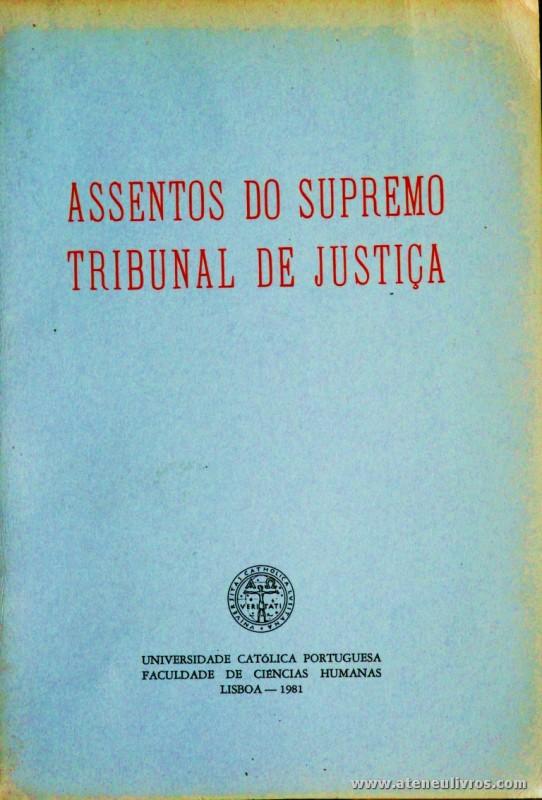 Assentos do Supremo Tribunal de Justiça - Universidade Católica Portuguesa / Faculdade de Ciências Humanas - Lisboa - 1981. Desc. 129 pág / 24 cm x 16,5 cm / Br. «€10.00»