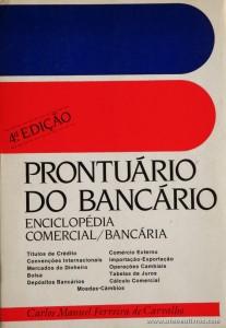 Carlos Manuel Ferreira de Carvalho - Prontuário do Bancário - Enciclopédia Comercial/ Bancária - Livraria Narciso - Castelo Branco - 1986. Desc. 945 pág / 23 cm x 16 cm / Br. «€15.00»