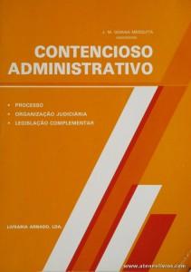 J. M. Goiana Mesquita - Contencioso Administrativo - Livraria Arnado / Porto Editora - 1986. Desc. 312 pág / 23 cm x 16,5 cm / Br. «€15.00»