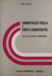 José Tavares - Administração Pública e Direito Administrativo - Livraria Almedina - Coimbra - 1992. Desc. 155 pág / 23 cm x 16 cm / Br.«€10.00»