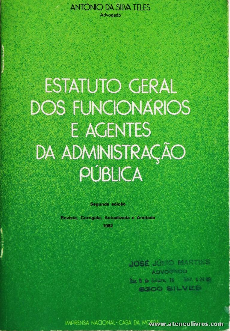 António da Silva Telles -Estatuto Geral dos Funcionários e Agentes da Administração Pública - Imprensa Nacional-Casa da Moeda - Lisboa - 1982. Desc. 634 pág / 21 cm x 14 cm / Br. «€12,50»