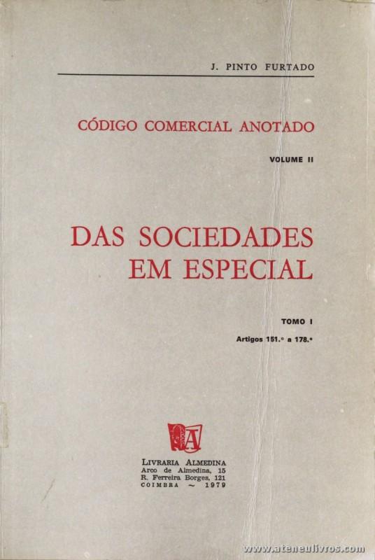 J. Pinto Furtado - Código Comercial Anotado / Das Sociedades em Especial - Volume II - Tomo I e II - Livraria Almedina - Coimbra - 1979. Desc. 1022 pág / 23 cm x 16 cm / Br. «€20.00»