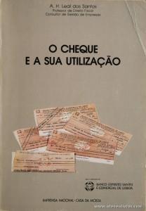 A. H. Leal dos Santos - O Cheque e a Sua Utilização - Imprensa Nacional Casa da Moeda - Lisboa - 1985. Desc. 270 pág / 21 cm x 15 cm / Br «€5.00»