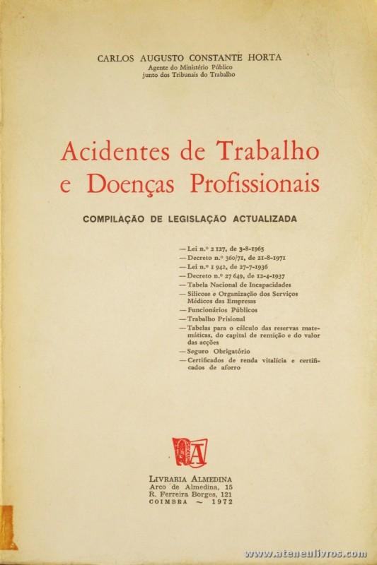 Carlos Augusto Constante Horta - Acidente de Trabalho e Doença Profissionais - Livraria Almedina - Coimbra - 1972. Desc. 463 pág / 24 cm x 16 cm / Br. «€15.00»
