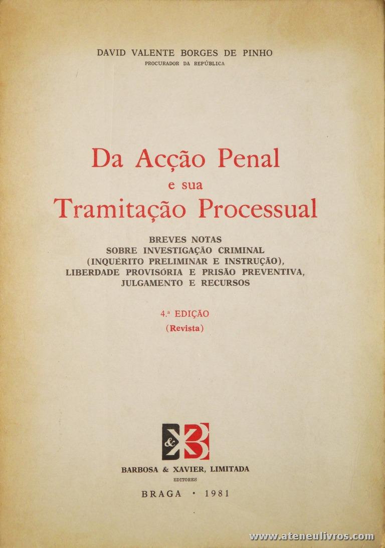 David Valente Borges de Pinho - Da Acção Penal e sua Tramitação Processual - Barbosa & Xavier, Ld.ª - Braga - 1981. Desc. 193 pág / 23 cm x 16 cm / Br. «€15.00»