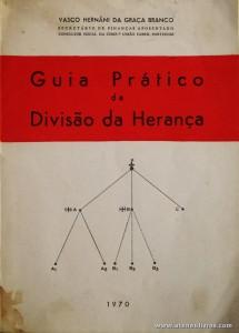 Vasco Hernâni da Graça Branco - Guia Prático da Divisão da Herança - Tipografia Portuense - Porto - 1970. Desc. 91 pág /21 cm x 15 cm / Br. «€5.00»