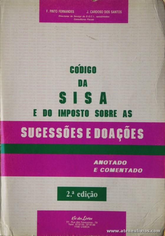 F. Pinto Fernandes e J. Cardoso dos Santos - Código da Sisa e do Imposto Sobre as Sucessões e Doações - Rei dos Livros - Lisboa - 1990. Desc. 1074 pág / 24 cm x 17 cm / Br. «€5.00»