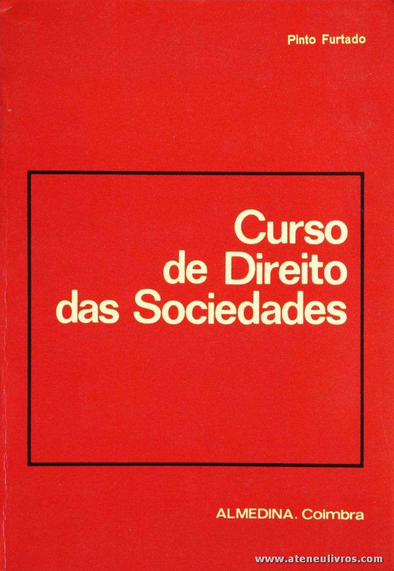 Pinto Furtado - Curso de Direito das Sociedades - Almedina - Coimbra - 1983. Desc. 313 pág / 23 cm x 16 cm / Br. «€15.00»