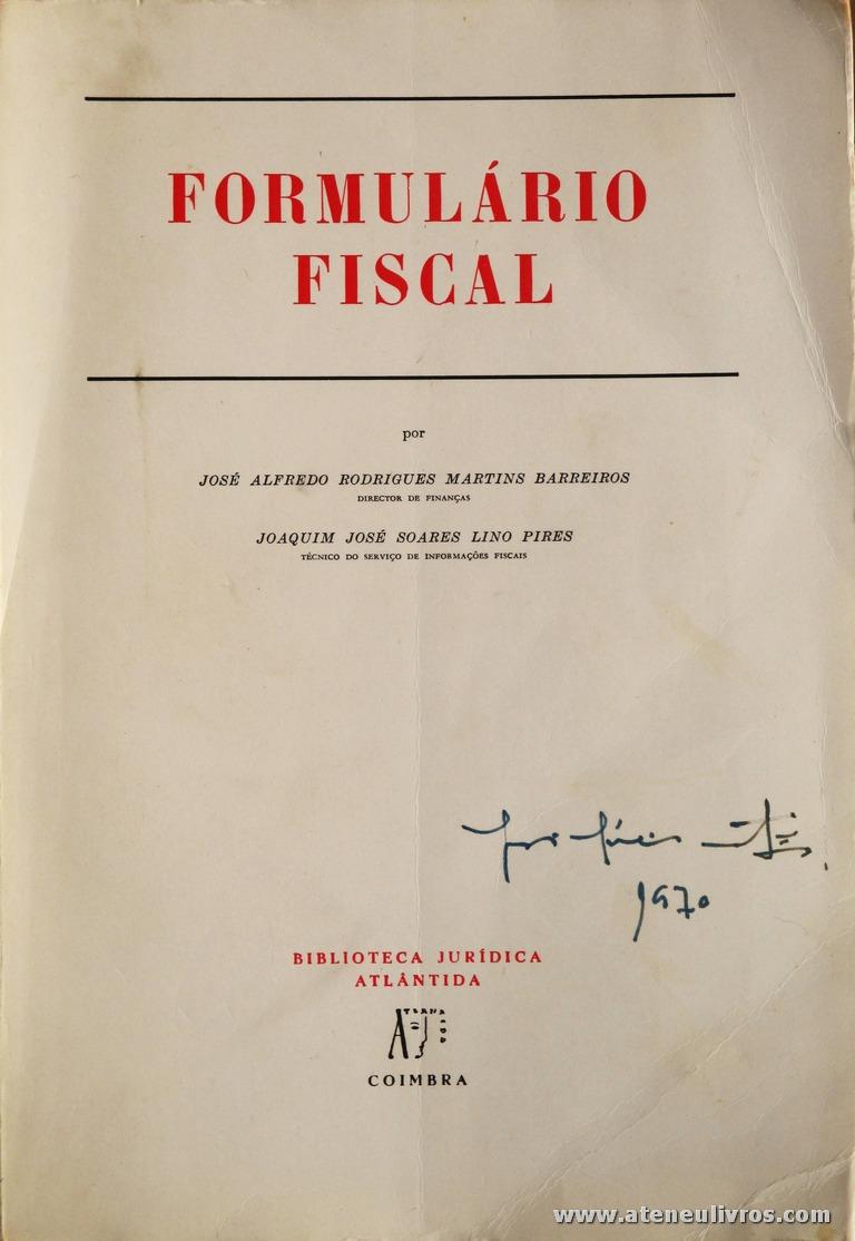 José Alfredo Rodrigues Martins Barreiros - Formulário Fiscal - Biblioteca Jurídica Atlântida - Coimbra - 1969. Desc. 362 pág / 25 cm x 17 cm / Br. «€5.00»