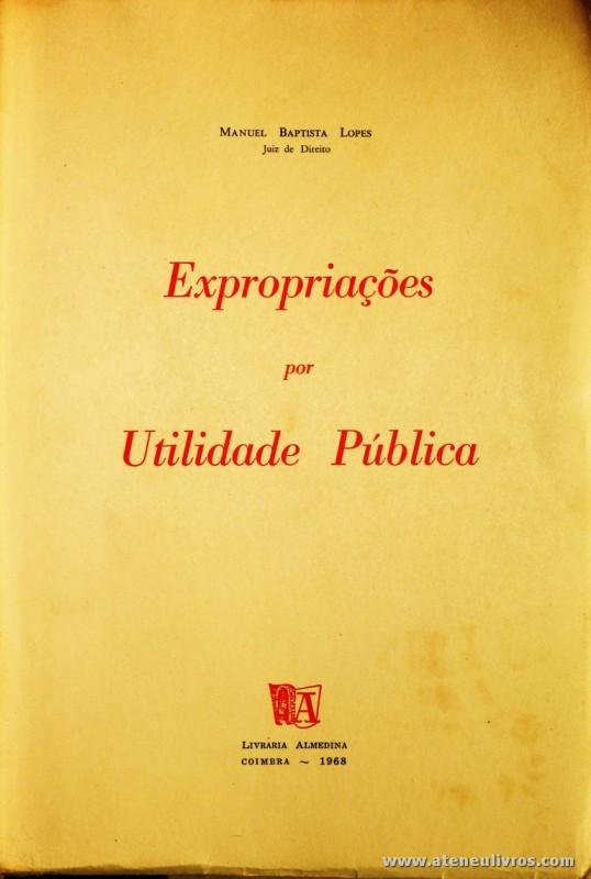 Manuel Baptista Lopes - Expropriações por Unidade Pública - Livraria Almedina - Coimbra - 1968. Desc. 381 pág / 24 cm x 17 cm / Br. «€15.00»