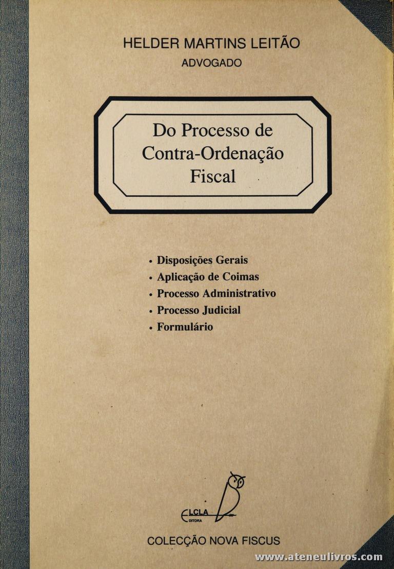 Hélder Martins Leitão - Do Processo de Contra-Ordenação Fiscal - Elcla - Porto - 1996. Desc. 234 pág / 23 cm x 16 cm / Br. «€15.00»