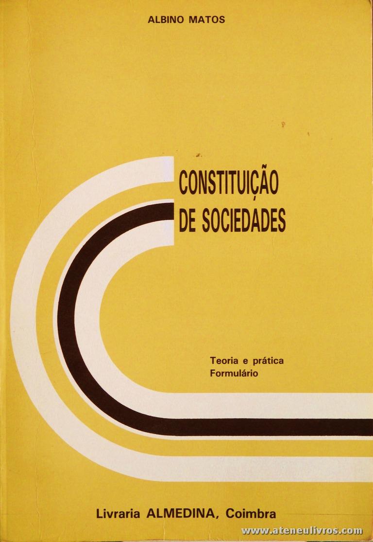 Albino Matos - Constituição de Sociedades - Livraria Almedina - Coimbra - 1988. Desc. 366 pág / 23 cm x 16 cm / Br. «€15.00»