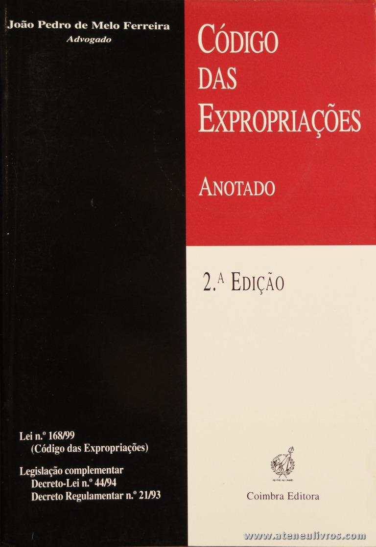 João Pedro de Melo Ferreira - Código das Expropriações (Anotado) - Coimbra Editora - Coimbra - 2000. Desc. 253 pág / 23 cm x 16 cm / Br. «€5.00»