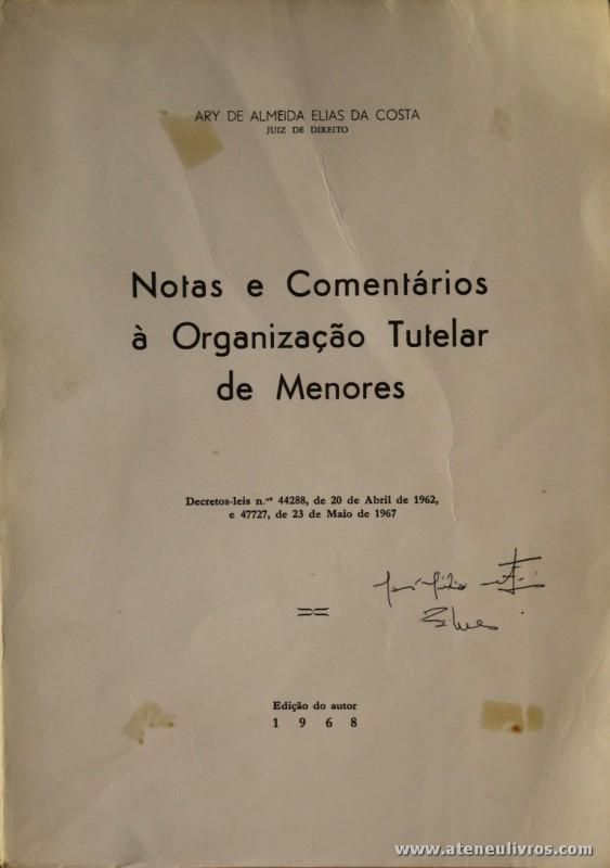 Ary de Almeida Elias da Costa - Notas e Comentários A Organização Tutelar de Menores - Edição de Autor - Vila do Conde - 1968. Desc. 320 pág / 24 cm x 17 cm / Br. «€15.00»