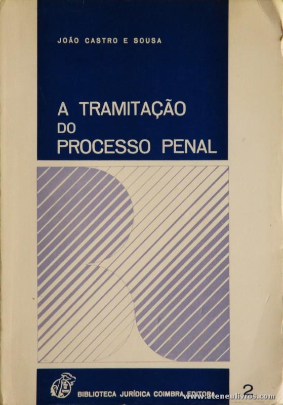 João Castro e Sousa - A Tramitação do Processo Penal - Biblioteca Jurídica - Coimbra Editora - 1983. Desc. 333 pág / 23 cm x 16 cm / Br «€5.00»