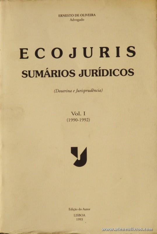 Ernesto de Oliveira - Ecojuris Sumários Jurídicos (Doutrinas e Jurisprudência) Vol. I e II (1990-1992) (1992-1993) - Edição de Autor - Lisboa - 1993. Desc. 1048 + XXXI + 1064 + XXXI pág / 25 cm x 17 cm / Br. «€50.00»