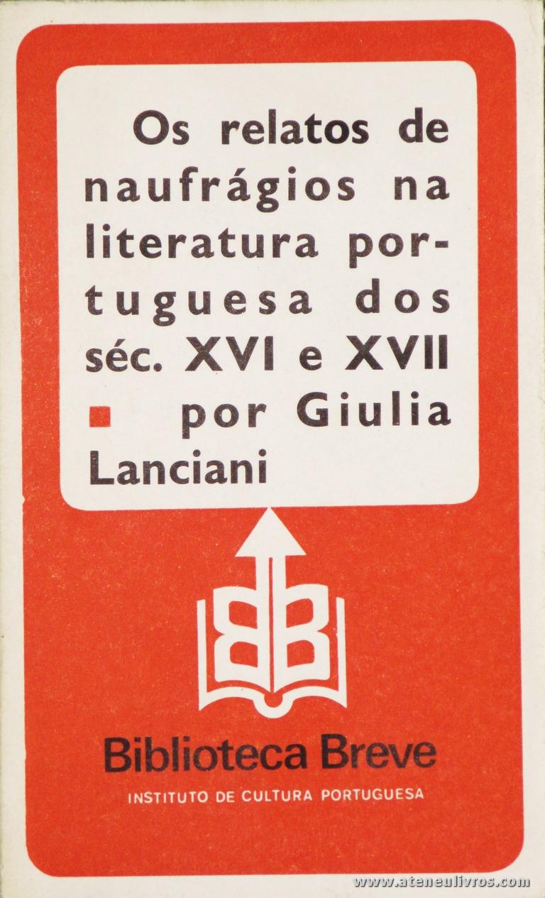 Giulia Lanciani - Os Relatos de Naufrágio na Literatura Portuguesa dos Séc. XVI e XVII - Biblioteca Breve/Instituto de Cultura Portuguesa - Lisboa - 1979. Desc. 145 pág / 19,5 cm x 11,5 cm / Br «€6.00»
