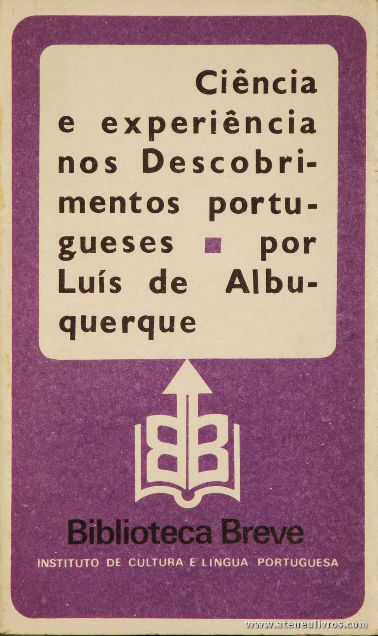 Luís de Albuquerque - Ciência e Experiência nos Descobrimentos Portugueses - Biblioteca Breve/Instituto de Cultura Portuguesa - Lisboa - 1983. Desc. 131 pág / 19,5 cm x 11,5 cm / Br «€6.00»