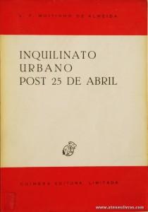 L. P. Moitinho de Almeida - Inquilinato Urbano Post 25 de Abril - Coimbra Editora - Coimbra - 1980. Desc. 252 pág / 23 cm x 16 cm / Br. «€10.00»