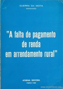 Guerra da Mota - A Falta de Pagamento de Renda em Arrendamento Rural - Athena Editora - Porto - 1980. Desc. 45 pág / 20,5 cm x 14,5 cm / Br. «€5.00»