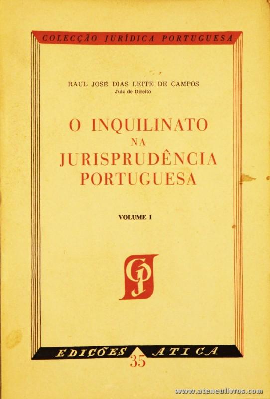 Raul José Dias Leite de Campos - O Inquilinato na Jurisprudência Portuguesa - Edições Atica - Lisboa - 1967. Desc. 474 + 458 + 459 pág / 23 cm x 15,5 cm / Br. «€30.00»
