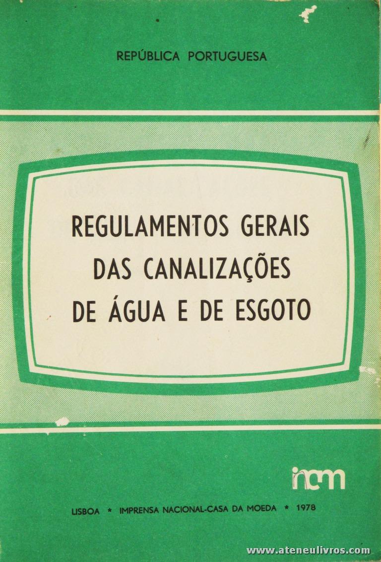 Republica Portuguesa - Regulamentos Gerais das Canalizações de Água e de Esgoto - Imprensa Nacional Casa da Moeda - Lisboa - 1978. Desc. 117 pág / 21 cm x 14 cm / Br. «€5.00»