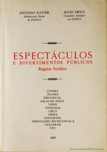 António Xavier e Júlio Melo - Espectáculos e Divertimento Públicos / Regime Jurídico - Direcção Geral da Comunicação Social - Lisboa - 1987. Desc. 476 pág / 20,5 cm x 14,5 cm / Br. «€15.00»