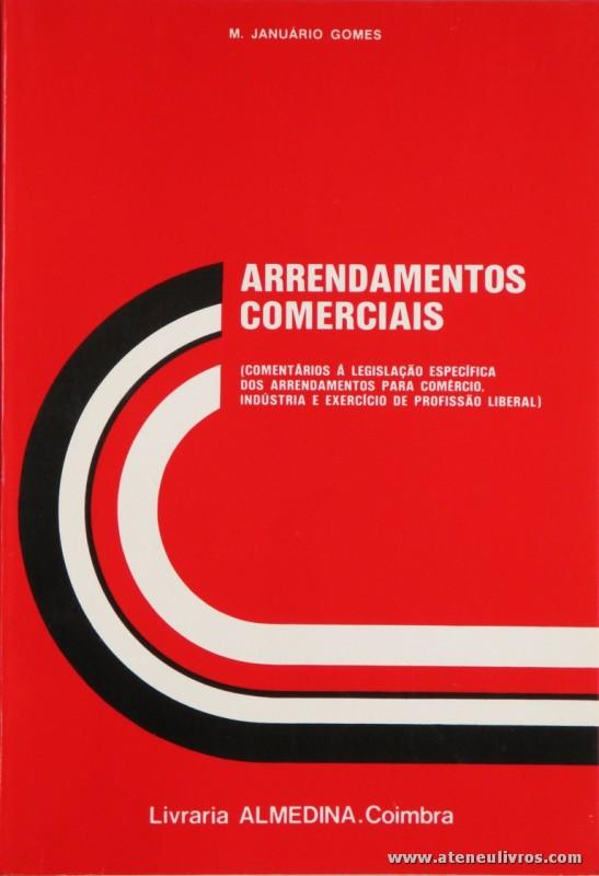 M. Januário Gomes - Arrendamentos Comerciais (Comentários e Legislação Especifica dos Arrendamentos Para Comércio) - Livraria Almedina - Coimbra - 1986. Desc. 149 pág / 23 cm x 16 cm / Br. «€5.00»