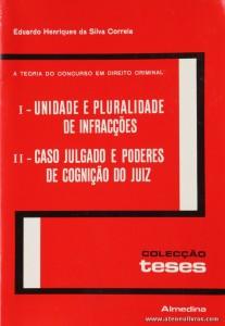 Eduardo Henriques da Silva Correia - I - Unidade e Pluralidade de Infracções / II - Caso Julgado e Poderes de Cognição do Juiz - Almedina - Coimbra - 1983. Desc. 430 pág / 23 cm x 16 cm / Br. «€15.00»