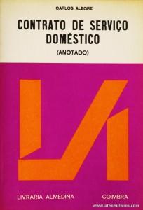 Carlos Alegre - Contrato de Serviço Doméstico (Anotado) - Livraria Almedina - Coimbra - 1981. Desc. 52 pág / 23 cm x 16 cm / Br. «€5.00»