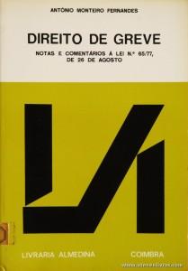 António Monteiro Fernandes - Direito a Greve (Nota e Comentários a Lei N.º 65/77, de 26 de Agosto) - Livraria Almedina - Coimbra - 1982. Desc. 94 pág / 23 cm x 16 cm / Br. «€6.00»