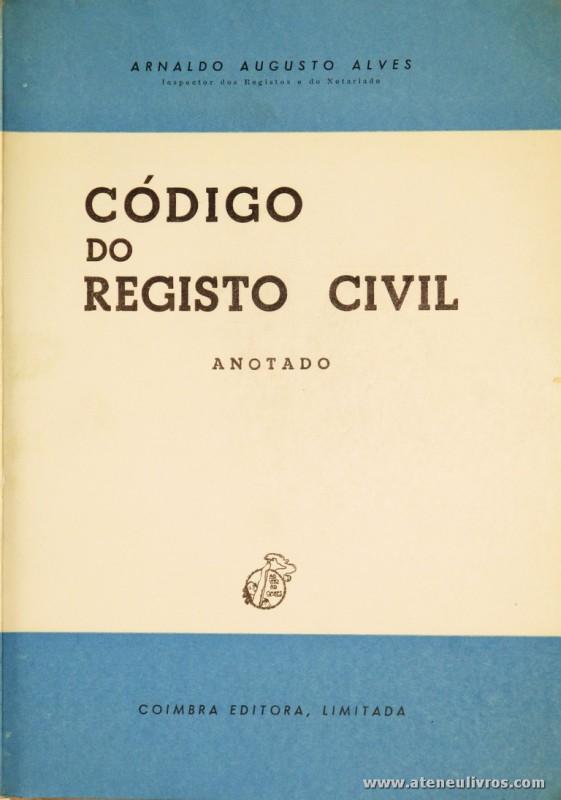 Arnaldo Augusto Alves - Código do Registo Civil - Coimbra Editora - Coimbra - 1979. Desc. 299 pág / 23 cm x 16 cm / Br.«€15.00»
