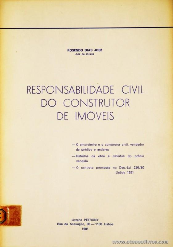 Rosendo Dias José - Responsabilidade Civil do Construtor de imóveis - Livraria Petrony - Lisboa - 1981. Desc. 84 pág / 23 cm x 16 cm / Br. «€10.00»