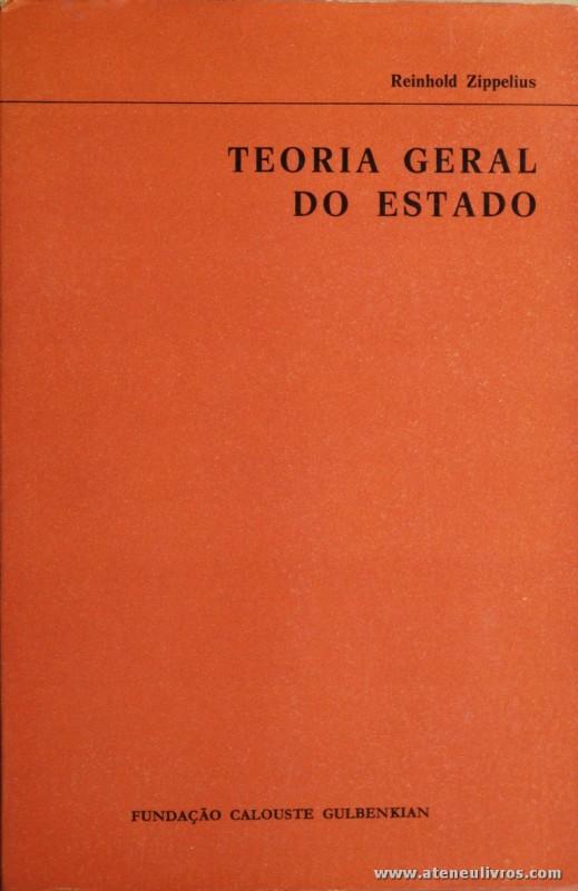 Reinhold Zippelius - Teoria Geral do Estado - Fundação Calouste Gulbenkian - Lisboa - 1971. Desc. 290 pág / 23 cm x 15 cm / Br. «€15.00»