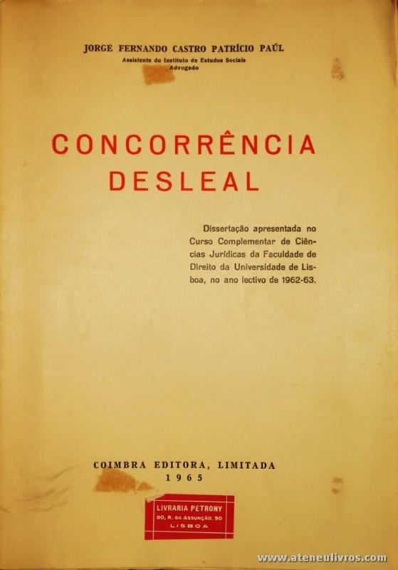 Jorge Fernando Castro Patrício Paúl - Concorrência Desleal - Coimbra Editora - Coimbra - 1965. Desc. 235 pág / 23 cm x 16 cm / Br. «€15.00»