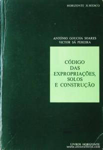 António Goucha Soares e Victor Sá Pereira - Código das Expropriações , Solos e Construção - Livros Horizonte . Lisboa - 1982. Desc. 700 pág / 23 cm x 16 cm / Br «€15.00»