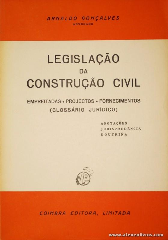 Arnaldo Gonçalves - Legislação da Construção Civil (Empreitadas - Projectos - Fornecimentos) (Glossário Jurídico) - Coimbra Editora - Coimbra - 1984. Desc. 802 pág / 23 cm x 16 cm / Br. «€5.00»