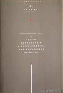 José Maria Gonçalves Sampaio - A Acção Executiva e a problemática das Execuções Injustas - Edições Cosmos / Livraria Arco-Íris - Lisboa - 1992. Desc. 364 pág / 23 cm x 16 cm / Br. «€15.00»