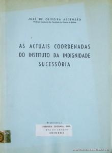 José de Oliveira Ascensão - As Actuais Coordenadas do Instituto da Indignidade Sucessória - Coimbra Editora - Coimbra - 1970. Desc. 74 pág / 24 cm x 17 cm / Br. «€10.00»
