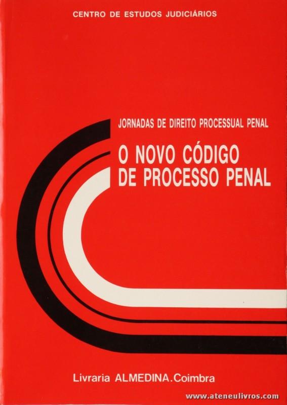 Jornadas de Direito Processual Penal - O Novo Código de Processo Penal - Centro de Estudos Judiciários - Livraria Almedina - Coimbra - Coimbra - 1988. Desc. 534 pág / 23 cm x 16 cm / Br. «€20.00»