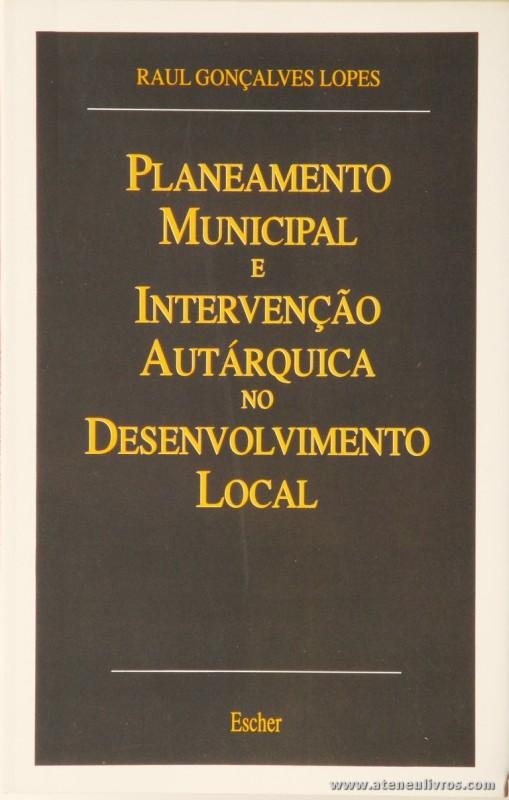 Raul Gonçalves Lopes - Planeamento Municipal e Intervenção Autárquica no Desenvolvimento Local - Escher - 1989. Desc. 156 pág / 23 cm x 15 cm / Br. «€10.00»