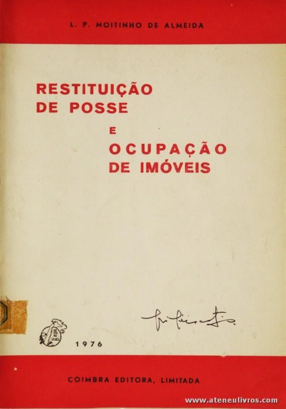 L.P. Moitinho de Almeida - Restituição de Posse e Ocupação de Imóveis - Coimbra Editora - Coimbra - 1976. Desc. 134 pág /23 cm x 16 cm / Br. «€10.00»